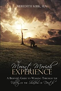 The Mount Moriah Experience: A Believer's Guide to Walking Through the Valley of the Shadow of Death