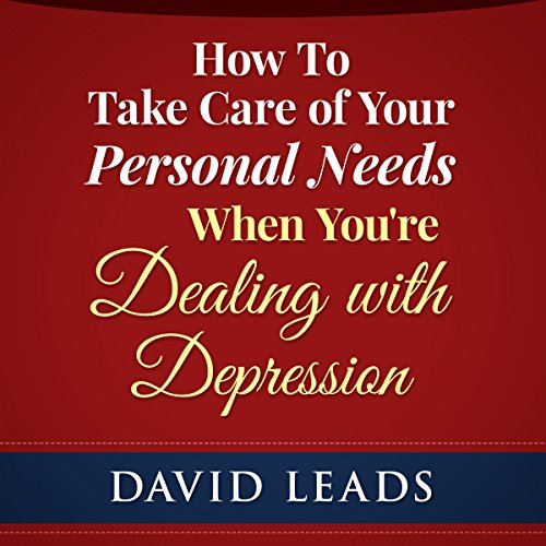 How to Take Care of Your Personal Needs When You're Dealing with Depression audiobook cover art