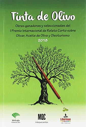 TINTA DE OLIVO: Obras ganadoras y seleccionadas I Premio de Relato corto sobre Olivar, Aceite de Oliva y Oleoturismo (Más que Cuentos)