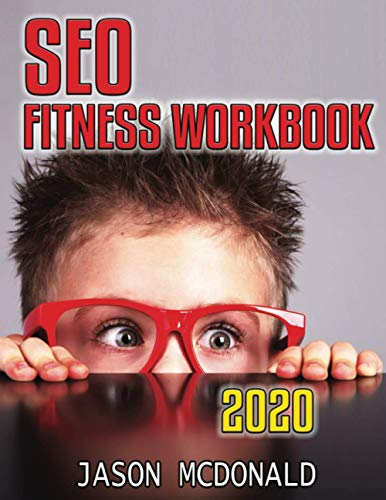 SEO Fitness Workbook: The Seven Steps to Search Engine Optimization (2020 Edition)