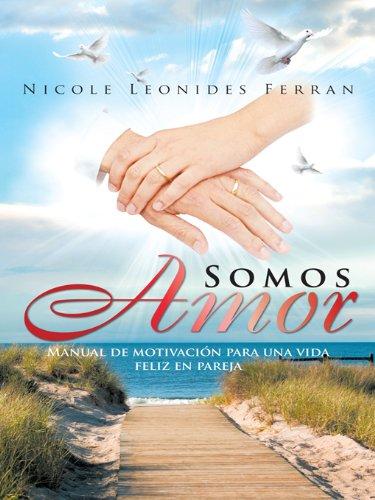 Somos Amor: Manual De Motivación Para Una Vida Feliz En Par