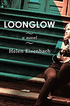 Loonglow: A Novel by [Helen Eisenbach]