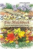 Das Mulchbuch: Praxis der Bodenbedeckung im Garten