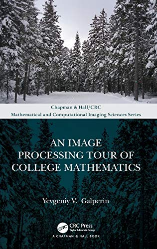 Compare Textbook Prices for An Image Processing Tour of College Mathematics Chapman & Hall/CRC Mathematical and Computational Imaging Sciences Series 1 Edition ISBN 9780367002022 by Galperin, Yevgeniy V.