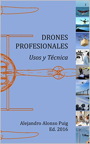 Drones Profesionales. Usos y Técnica