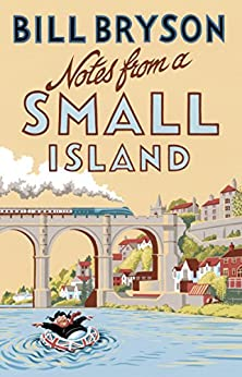 Notes From A Small Island: Journey Through Britain (Bryson) by [Bill Bryson]