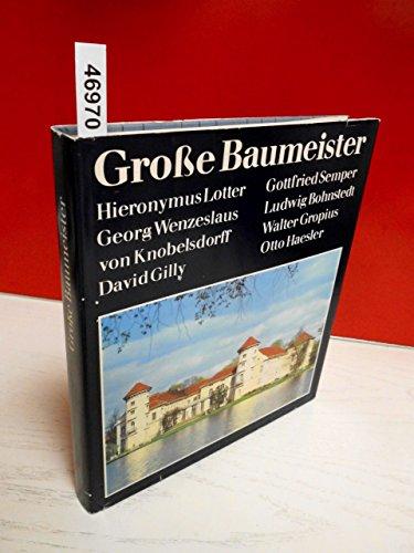 Große Baumeister: Hieronymus Lotter, Georg Wenzeslaus von Knobelsdorff, David Gilly, Gottfried...