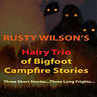 Rusty Wilson's Hairy Trio of Bigfoot Campfire Stories audiobook cover art