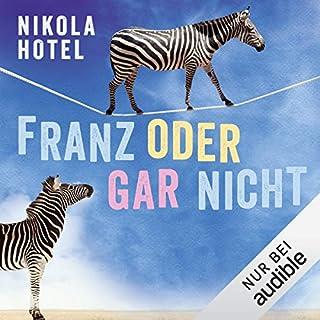 Franz oder gar nicht                   Autor:                                                                                                                                 Nikola Hotel                               Sprecher:                                                                                                                                 Carolin Sophie Göbel                      Spieldauer: 5 Std. und 29 Min.     92 Bewertungen     Gesamt 4,2