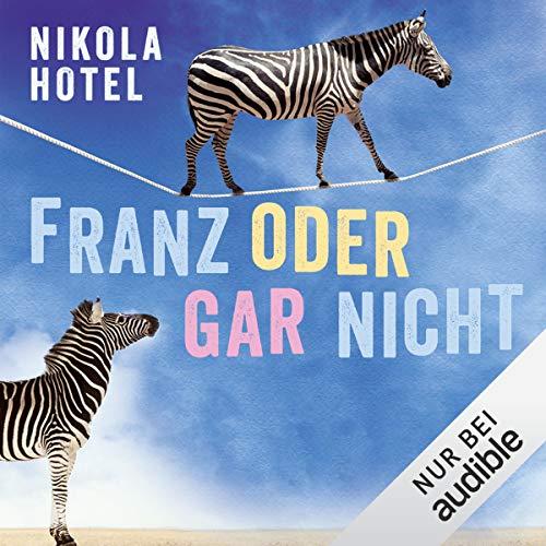 Franz oder gar nicht                   Autor:                                                                                                                                 Nikola Hotel                               Sprecher:                                                                                                                                 Carolin Sophie Göbel                      Spieldauer: 5 Std. und 29 Min.     91 Bewertungen     Gesamt 4,2