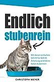 Endlich stubenrein: Mit dieser Schritt-für-Schritt Anleitung wird deine Katze stubenrein (Katzen trainieren 2)