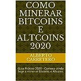 Como Minerar Bitcoins e Altcoins 2020: Guia Prático 2020  - Comece ainda hoje a minerar Bitcoins e Altcoins (Portuguese Edition)