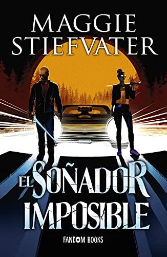 El soñador imposible: Trilogía de los Soñadores. Libro 2 de Maggie Stiefvater