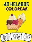 40 helados colorear: ¡Colorea y diviértete! con este impresionante libro para colorear de helados