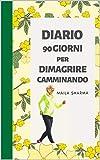 DIARIO per Dimagrire Camminando in 90 Giorni!: Meravigliosa agenda per la perdita di peso ...