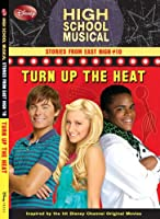 Disney High School Musical: Stories from East High #10: Turn Up the Heat (High School Musical Stories from East High)