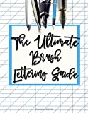 The Ultimate Brush Lettering Guide: Brush Pen Lettering A Step By Step...