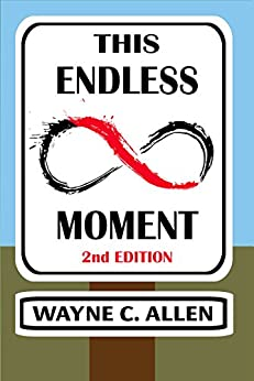 This Endless Moment 2nd. Edition by [Wayne C Allen]