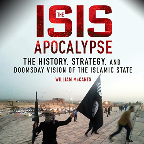 The ISIS Apocalypse     The History, Strategy, and Doomsday Vision of the Islamic State              By:                                                                                                                                 William McCants                               Narrated by:                                                                                                                                 Stephen McLaughlin                      Length: 6 hrs and 44 mins     299 ratings     Overall 4.2
