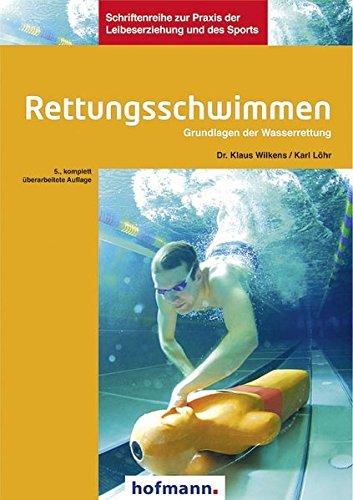 Rettungsschwimmen: Grundlagen der Wasserrettung: Grundlagen der Wasserrettung: Unfallverhütung, Selbst- und Fremdrettung an und im Wasser (Schriftenreihe zur Praxis der Leibeserziehung und des Sports)