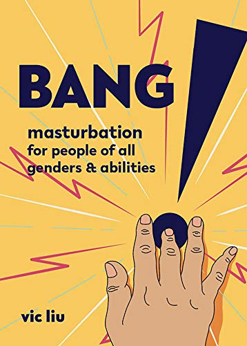 Bang!: Masturbation for People of All Genders and Abilities (Good Life)