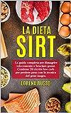 LA DIETA SIRT: La guida completa per dimagrire velocemente e bruciare grassi. Contiene 20 ricette low carb per perdere peso con la tecnica del gene magro.