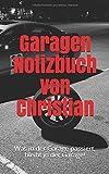 Garagen Notizbuch von Christian: Was in der Garage passiert, bleibt in der Garage!