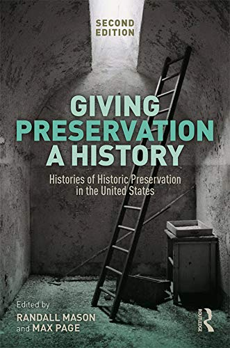 Compare Textbook Prices for Giving Preservation a History: Histories of Historic Preservation in the United States 2 Edition ISBN 9780367025823 by Mason, Randall F.,Page, Max