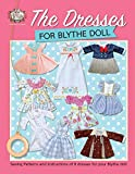 The Dresses for Blythe Doll: Sewing patterns and instructions of 8 dresses for your Blythe Doll
