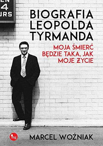 Biografia Leopolda Tyrmanda Moja smierc bedzie taka, jak moje zycie