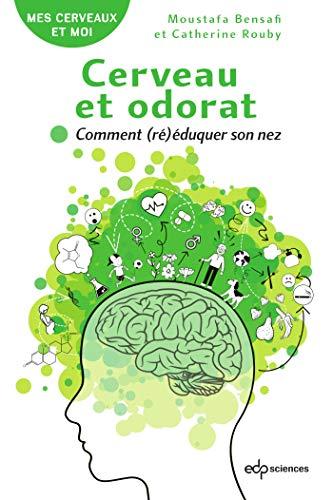 Cerveau et odorat: Comment (ré)éduquer son nez (Mes cerveaux et moi) (French Edition)