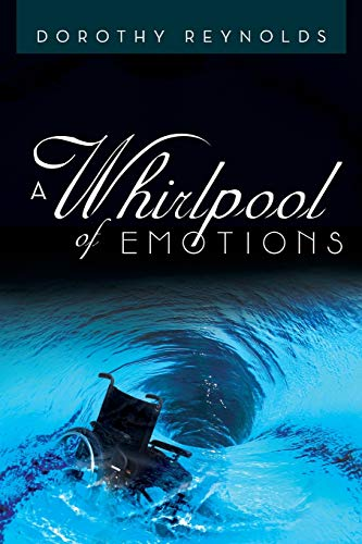 A Whirlpool of Emotions: The True Story of the Highs and Lows of Coping with Being Disabled.