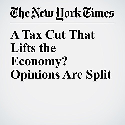 A Tax Cut That Lifts the Economy? Opinions Are Split copertina