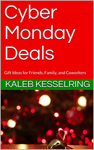 Cyber Monday Deals Gift Ideas For Friends Family And Coworkers Kindle Edition By Kesselring Kaleb Sok Kyla Reference Kindle Ebooks Amazon Com