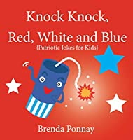 Knock Knock, Red, White, and Blue! (Illustrated Jokes)