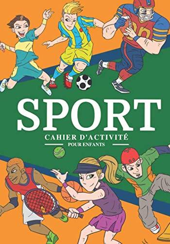 Cahier D activité Sport: Pour enfants 4-8 Ans   Livre D activité Préscolaire Garçons & Filles de 92 Activités, Jeux et Puzzles sur Les Sports, ...   Coloriage, Labyrinthe, Mots mêlés et Plus.