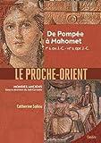 Le Proche-Orient - De Pompée à Mahomet, 1er s. av. J.-C. - VIIe s. apr. J.-C.