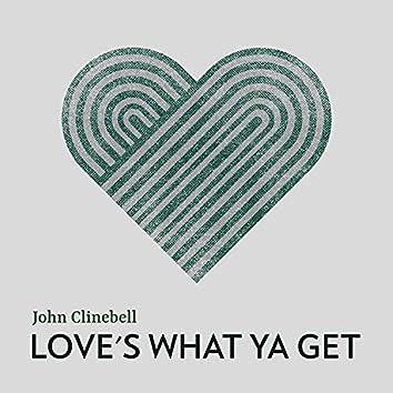 Love's What Ya Get