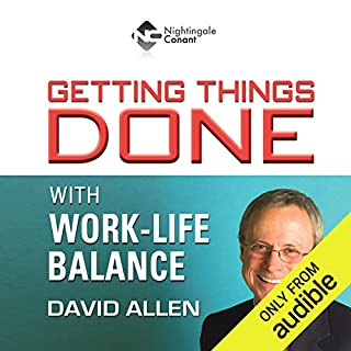 Getting Things Done With Work-Life Balance                   Written by:                                                                                                                                 David Allen                               Narrated by:                                                                                                                                 David Allen                      Length: 6 hrs and 34 mins     11 ratings     Overall 4.3