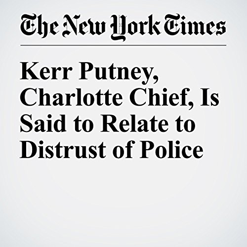 Kerr Putney, Charlotte Chief, Is Said to Relate to Distrust of Police cover art