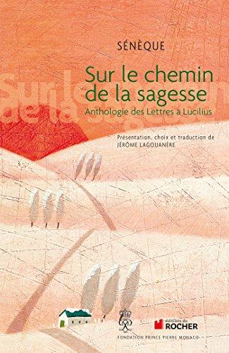 Sur le chemin de la sagesse : Anthologie des Lettres à Lucilius (Prix Prince Pierre de Monaco)
