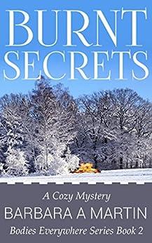Burnt Secrets (Bodies Everywhere Series Book 2) by [Barbara A Martin]