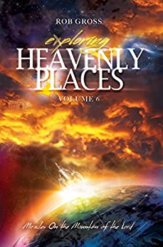 Exploring Heavenly Places Volume 6: Miracles on the Mountain of the Lord by [Rob Gross]