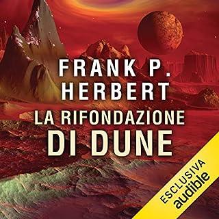 La rifondazione di Dune     Il ciclo di Dune 6              Di:                                                                                                                                 Frank P. Herbert                               Letto da:                                                                                                                                 Alessandro Parise                      Durata:  16 ore e 58 min     9 recensioni     Totali 4,2