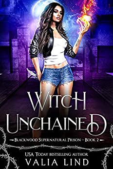 Witch Unchained (Blackwood Supernatural Prison Book 2) by [Valia Lind]