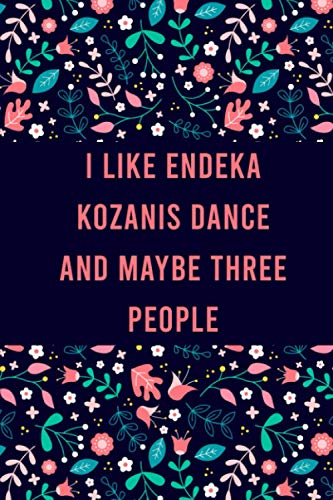 I Like endeka kozanis dance and maybe three people: Cute Practice Log Book Tracker for endeka kozanis dance lovers, notebook Journal to record scores ... students and teachers, Floral Design Cover