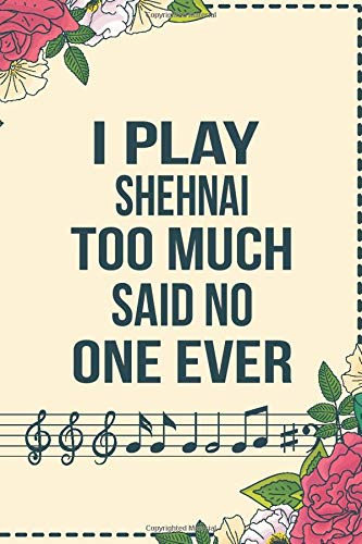I Play  Shehnai Too Much Said No One Ever: Lyrics Journal, Instrumentalist Notebook, Shehnai Music Lover, Musician Gift, Songwriters
