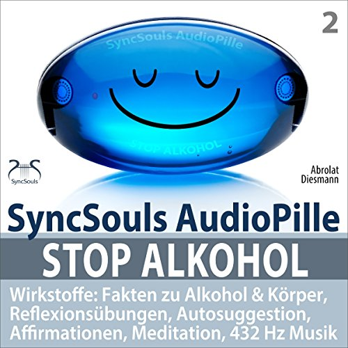 Stop Alkohol: Fakten zu Alkohol & Körper, Reflexionsübungen, Autosuggestion, Affirmationen, Meditation, 432 Hz Musik (SyncSouls AudioPille)