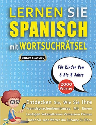 LERNEN SIE SPANISCH MIT WORTSUCHRÄTSEL FÜR KINDER VON 6 BIS 8 JAHRE - Entdecken Sie, Wie Sie Ihre Fremdsprachenkenntnisse Mit Einem Lustigen ... - Finden Sie 2000 Wörter Um Zuhause Zu Üben