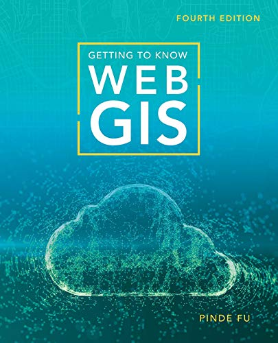 Compare Textbook Prices for Getting to Know Web GIS 4 Edition ISBN 9781589485921 by Fu, Pinde
